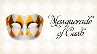 Masquerade of Cash
