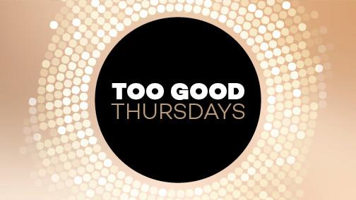 Too Good Thursdays