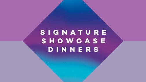 Signature Showcase Dinners