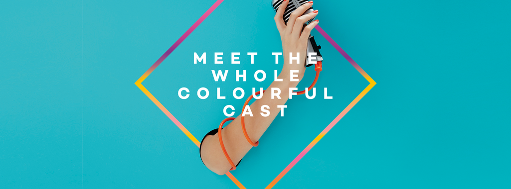 Meet The Whole Colourful Cast